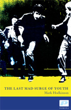 Mark Hodkinson - The Last Mad Surge of Youth